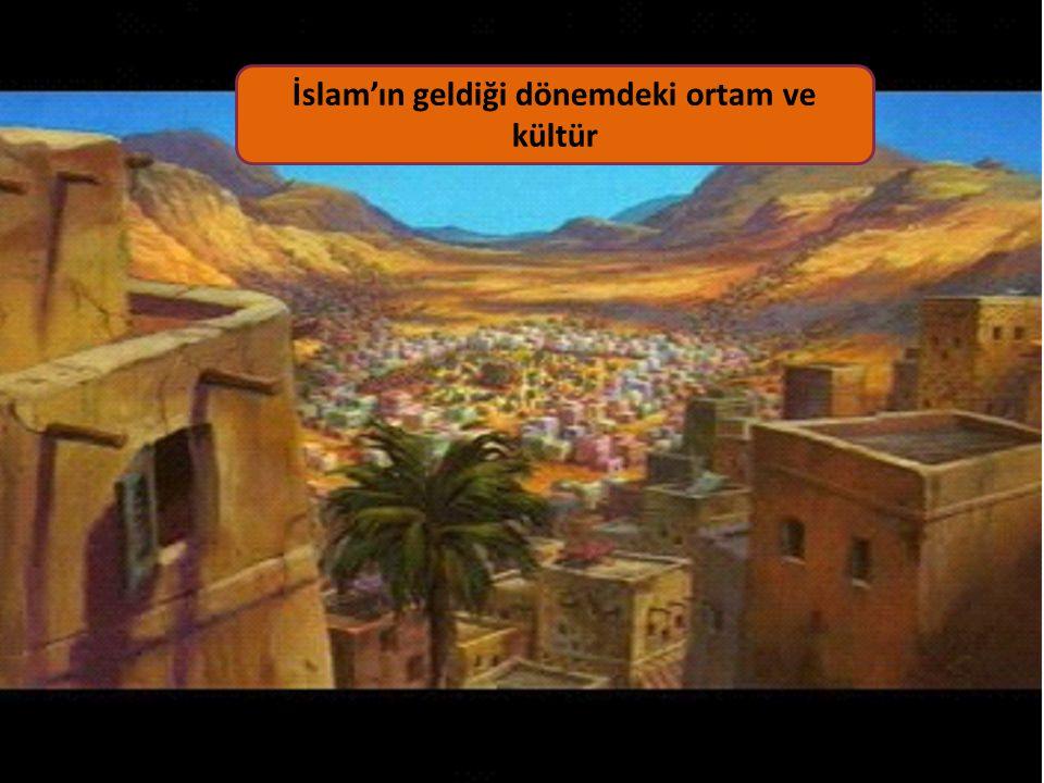 İslam'ın geldiği dönemdeki ortam ve kültür