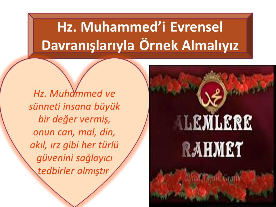 Hz. Muhammed'i Evrensel Davranışlarıyla Örnek Almalıyız Hz. Muhammed ve sünneti insana büyük bir değer vermiş, onun can, mal, din, akıl, ırz gibi her