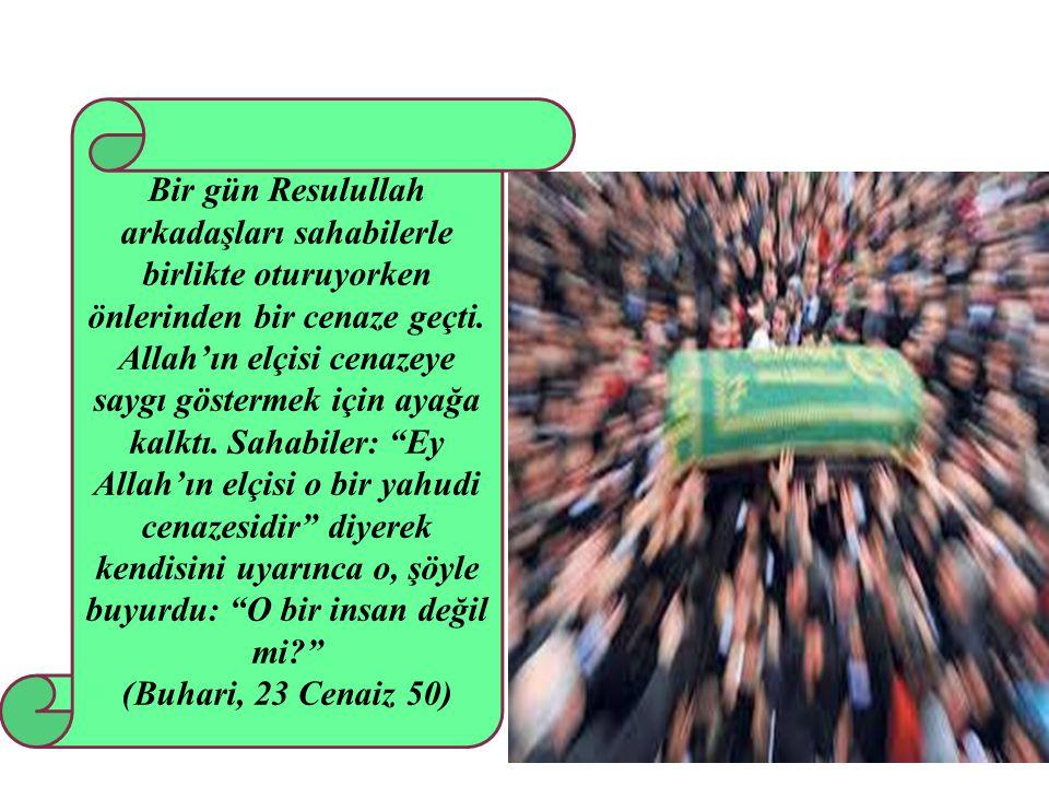 Bir gün Resulullah arkadaşları sahabilerle birlikte oturuyorken önlerinden bir cenaze geçti. Allah'ın elçisi cenazeye saygı göstermek için ayağa kalkt