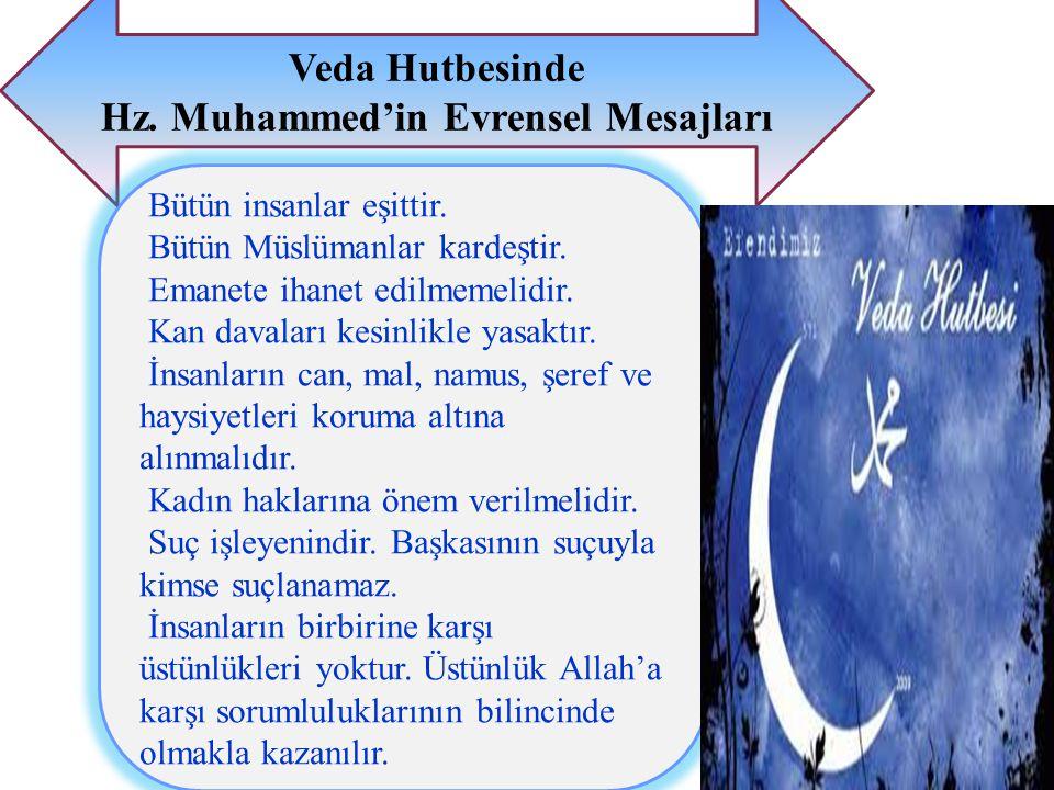 Veda Hutbesinde Hz. Muhammed'in Evrensel Mesajları Bütün insanlar eşittir. Bütün Müslümanlar kardeştir. Emanete ihanet edilmemelidir. Kan davaları kes