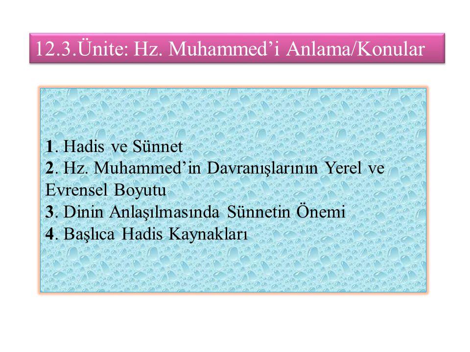 12.3.Ünite: Hz. Muhammed'i Anlama/Konular 1. Hadis ve Sünnet 2. Hz. Muhammed'in Davranışlarının Yerel ve Evrensel Boyutu 3. Dinin Anlaşılmasında Sünne