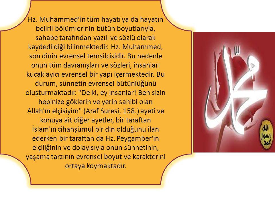 Hz. Muhammed'in tüm hayatı ya da hayatın belirli bölümlerinin bütün boyutlarıyla, sahabe tarafından yazılı ve sözlü olarak kaydedildiği bilinmektedir.