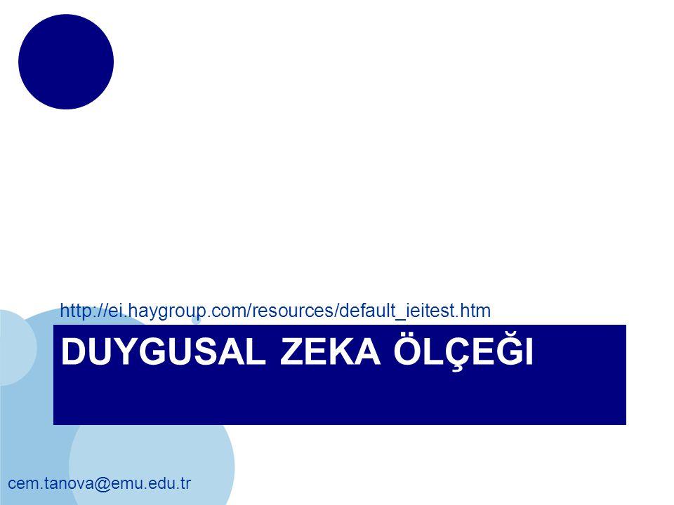 cem.tanova@emu.edu.tr DUYGUSAL ZEKA ÖLÇEĞI http://ei.haygroup.com/resources/default_ieitest.htm