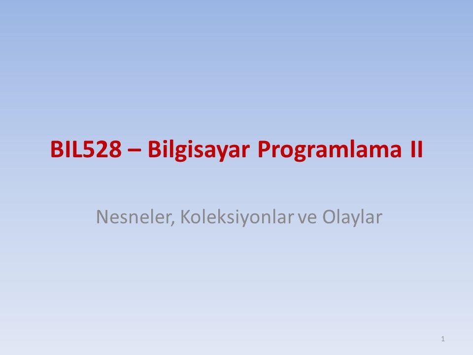 BIL528 – Bilgisayar Programlama II Nesneler, Koleksiyonlar ve Olaylar 1