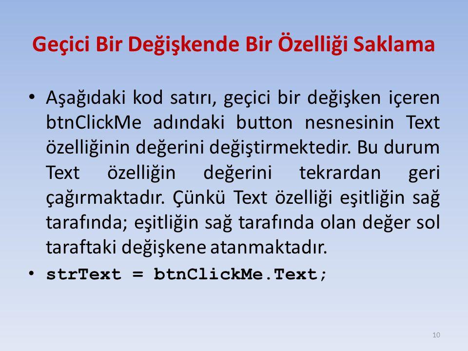 Geçici Bir Değişkende Bir Özelliği Saklama Aşağıdaki kod satırı, geçici bir değişken içeren btnClickMe adındaki button nesnesinin Text özelliğinin değ