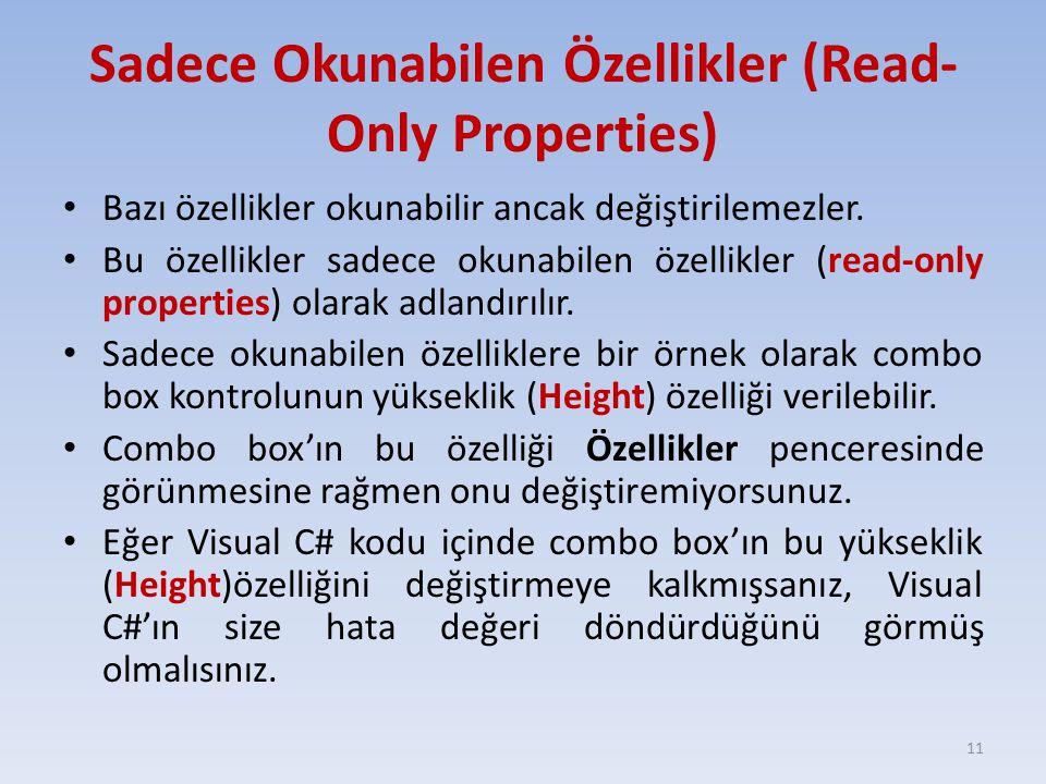 Sadece Okunabilen Özellikler (Read- Only Properties) Bazı özellikler okunabilir ancak değiştirilemezler. Bu özellikler sadece okunabilen özellikler (r