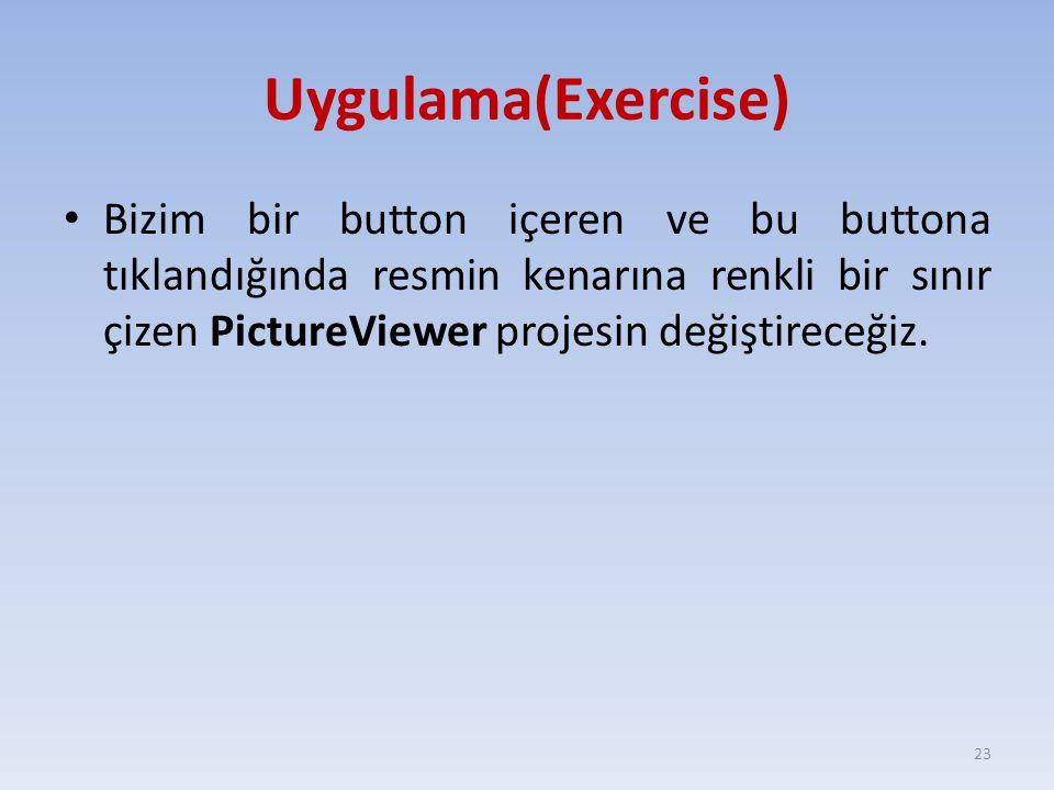 Uygulama(Exercise) Bizim bir button içeren ve bu buttona tıklandığında resmin kenarına renkli bir sınır çizen PictureViewer projesin değiştireceğiz. 2