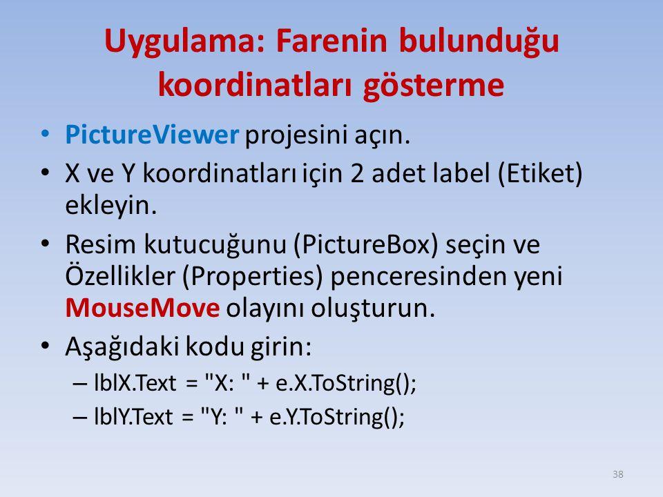 Uygulama: Farenin bulunduğu koordinatları gösterme PictureViewer projesini açın. X ve Y koordinatları için 2 adet label (Etiket) ekleyin. Resim kutucu