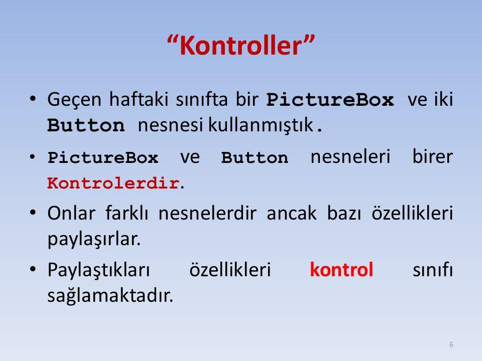 """""""Kontroller"""" Geçen haftaki sınıfta bir PictureBox ve iki Button nesnesi kullanmıştık. PictureBox ve Button nesneleri birer Kontrolerdir. Onlar farklı"""