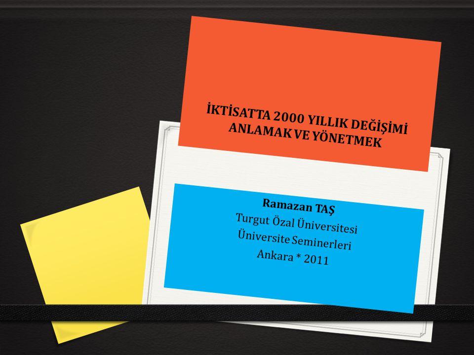 İKTİSATTA 2000 YILLIK DEĞİŞİMİ ANLAMAK VE YÖNETMEK Ramazan TAŞ Turgut Özal Üniversitesi Üniversite Seminerleri Ankara * 2011