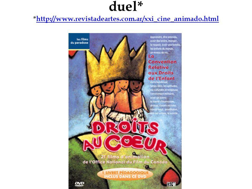 duel* *http://www.revistadeartes.com.ar/xxi_cine_animado.htmlhttp://www.revistadeartes.com.ar/xxi_cine_animado.html