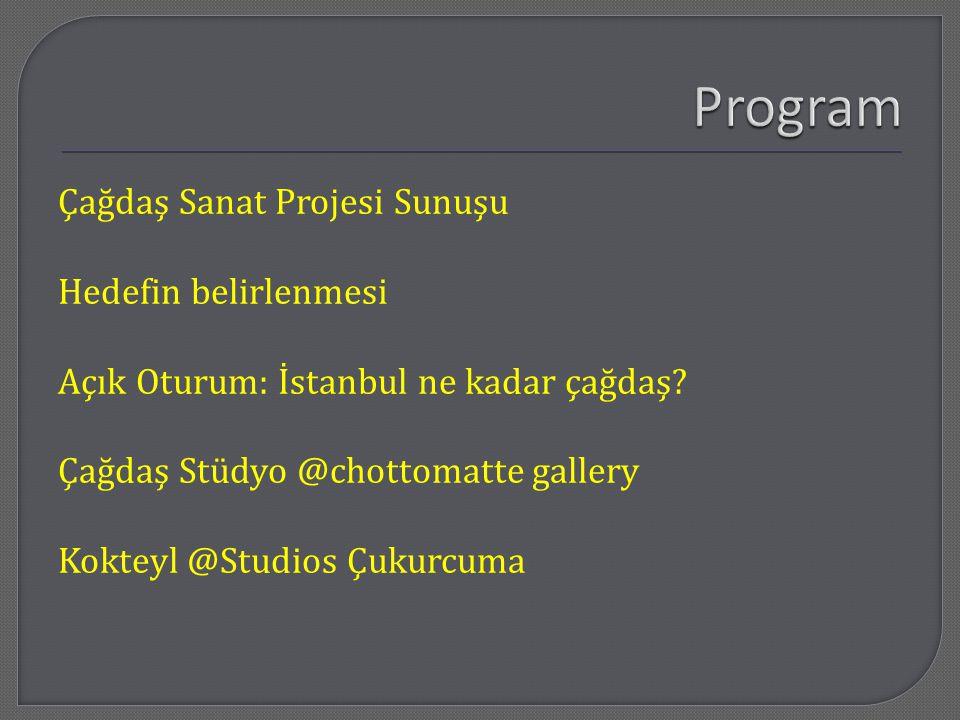 Çağdaş Sanat Projesi Sunuşu Hedefin belirlenmesi Açık Oturum: İstanbul ne kadar çağdaş.