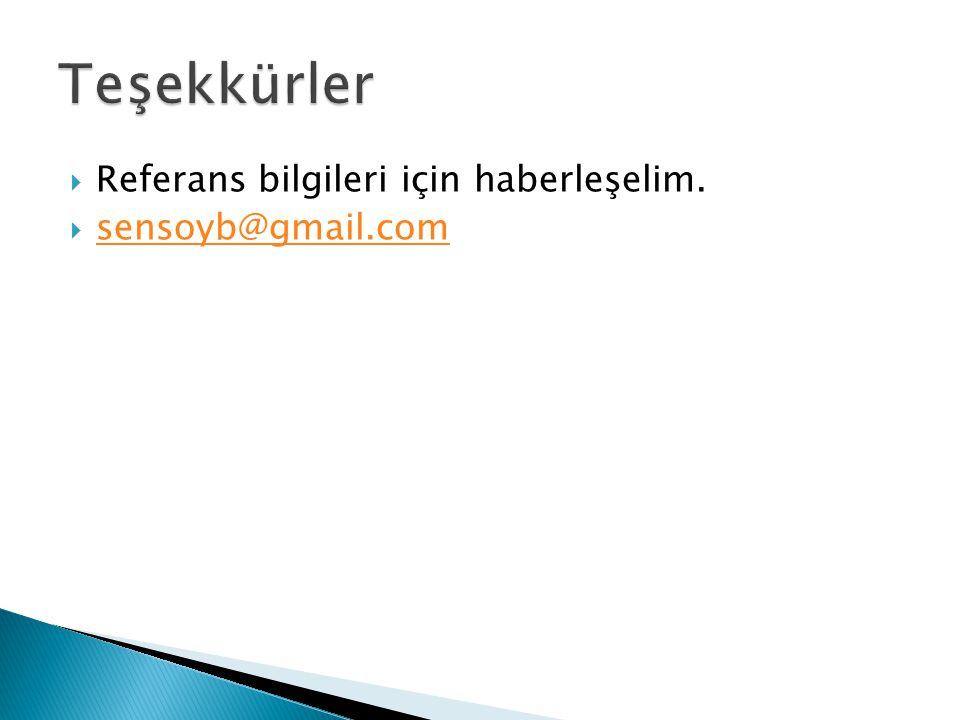  Referans bilgileri için haberleşelim.  sensoyb@gmail.com sensoyb@gmail.com