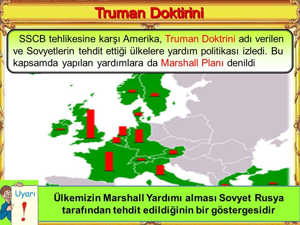 SSCB tehlikesine karşı Amerika, Truman Doktrini adı verilen ve Sovyetlerin tehdit ettiği ülkelere yardım politikası izledi.
