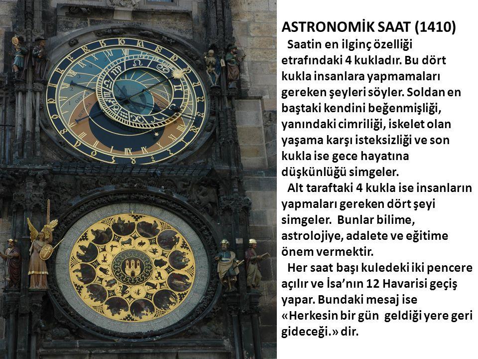 ASTRONOMİK SAAT (1410) Saatin en ilginç özelliği etrafındaki 4 kukladır. Bu dört kukla insanlara yapmamaları gereken şeyleri söyler. Soldan en baştaki