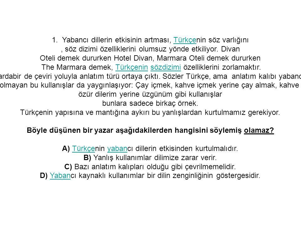 1. Yabancı dillerin etkisinin artması, Türkçenin söz varlığınıTürkçe, söz dizimi özelliklerini olumsuz yönde etkiliyor. Divan Oteli demek dururken Hot