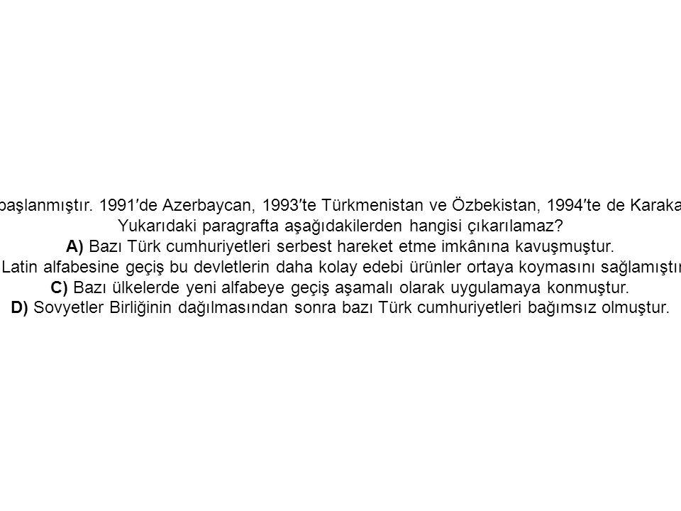 13. Türk cumhuriyetlerinde, Sovyetler Birliği'nin dağılmasından sonra yeni bir süreç başlamıştır. Beş Türk cumhuriyeti bağımsız olmuş, diğerleri de da