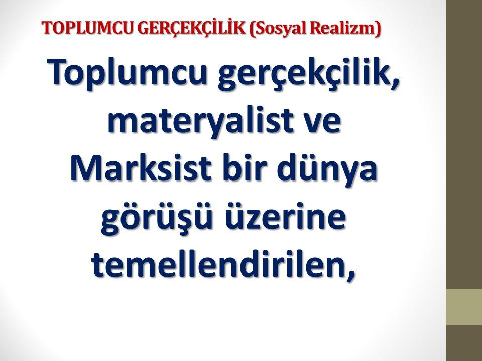 TOPLUMCU GERÇEKÇİLİK (Sosyal Realizm) Türk edebiyatında toplumsal sorunlara Marksist çizgide yorumlar getiren, biçim ve özde yenilik yapan ilk kişi Nâzım Hikmet'tir.