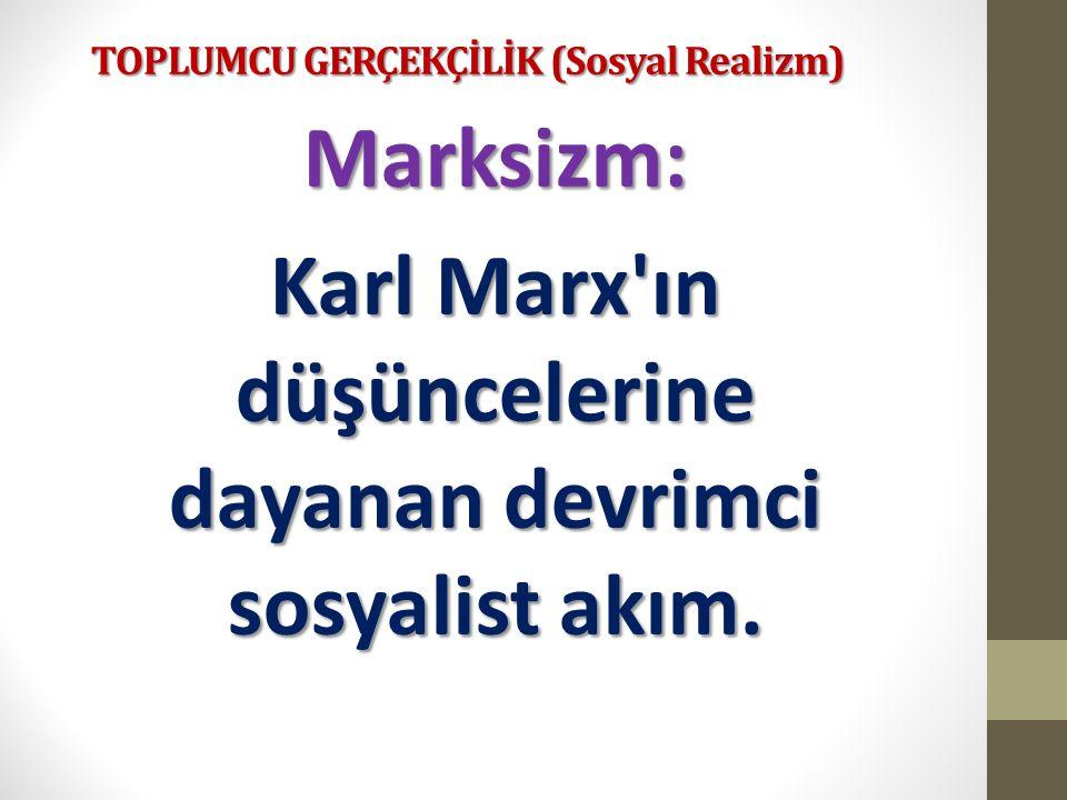 TOPLUMCU GERÇEKÇİLİK (Sosyal Realizm) Marksizm: Karl Marx'ın düşüncelerine dayanan devrimci sosyalist akım.