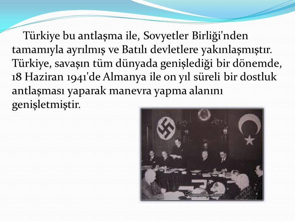 Türkiye bu antlaşma ile, Sovyetler Birliği'nden tamamıyla ayrılmış ve Batılı devletlere yakınlaşmıştır. Türkiye, savaşın tüm dünyada genişlediği bir d