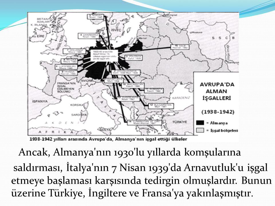 Ancak, Almanya'nın 1930'lu yıllarda komşularına saldırması, İtalya'nın 7 Nisan 1939'da Arnavutluk'u işgal etmeye başlaması karşısında tedirgin olmuşla