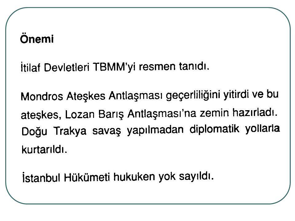 Cevap:B Doğu Trakya,İstanbul,Boğazların yapılan antlaşmayla diplomatik olarak TBMMye verilmesi Osmanlıyı yok saymaktır.