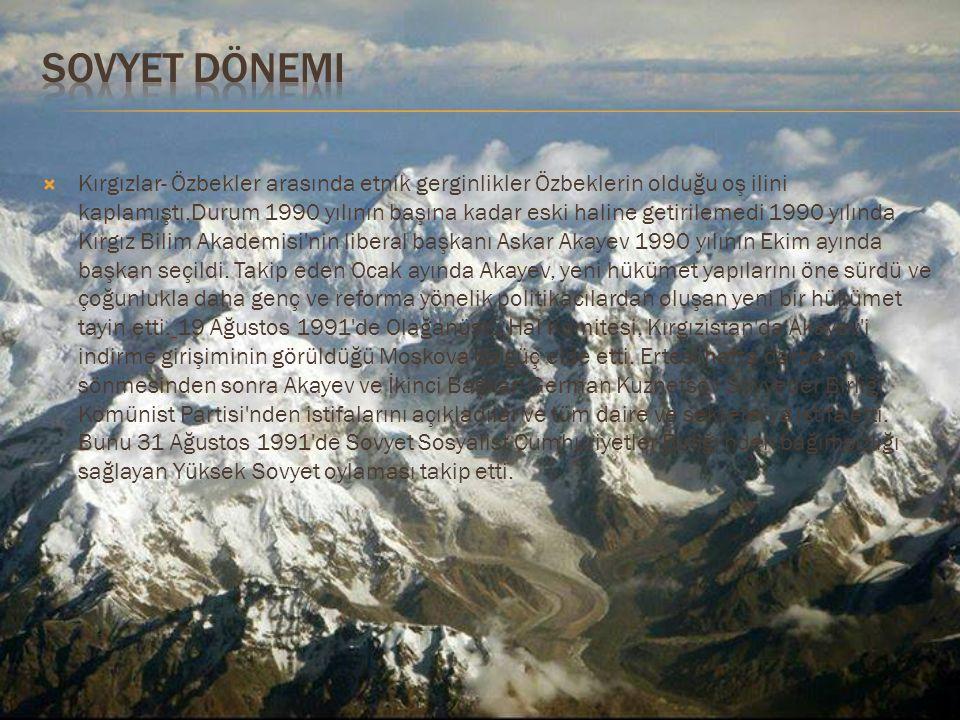  Kırgızlar- Özbekler arasında etnik gerginlikler Özbeklerin olduğu oş ilini kaplamıştı.Durum 1990 yılının başına kadar eski haline getirilemedi 1990