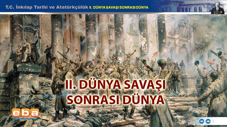 T.C. İnkılap Tarihi ve Atatürkçülük II. DÜNYA SAVAŞI SONRASI DÜNYA 1