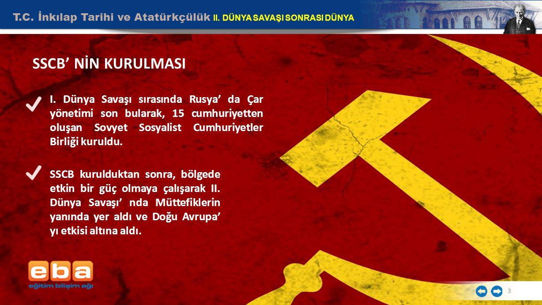 T.C. İnkılap Tarihi ve Atatürkçülük II. DÜNYA SAVAŞI SONRASI DÜNYA 3 SSCB' NİN KURULMASI I. Dünya Savaşı sırasında Rusya' da Çar yönetimi son bularak,
