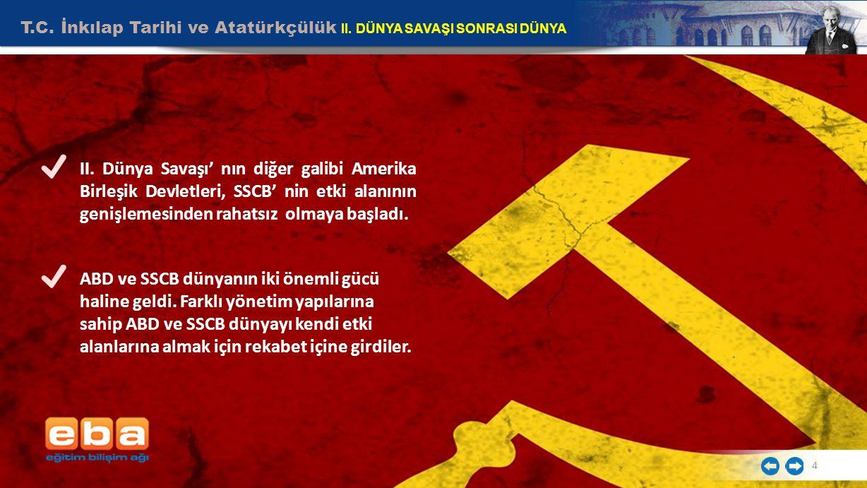 T.C. İnkılap Tarihi ve Atatürkçülük II. DÜNYA SAVAŞI SONRASI DÜNYA 4 II. Dünya Savaşı' nın diğer galibi Amerika Birleşik Devletleri, SSCB' nin etki al