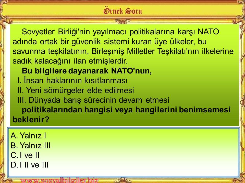 A) Jeopolitik B) Ekonomik C) Siyasal D) Kültürel Türkiye nin sahip olduğu coğrafyanın bir savaş sırasında Avrupa, Asya ve Orta Doğu için büyük önem taşıması NATO ya kabul edilmesini kolaylaştırmıştır.
