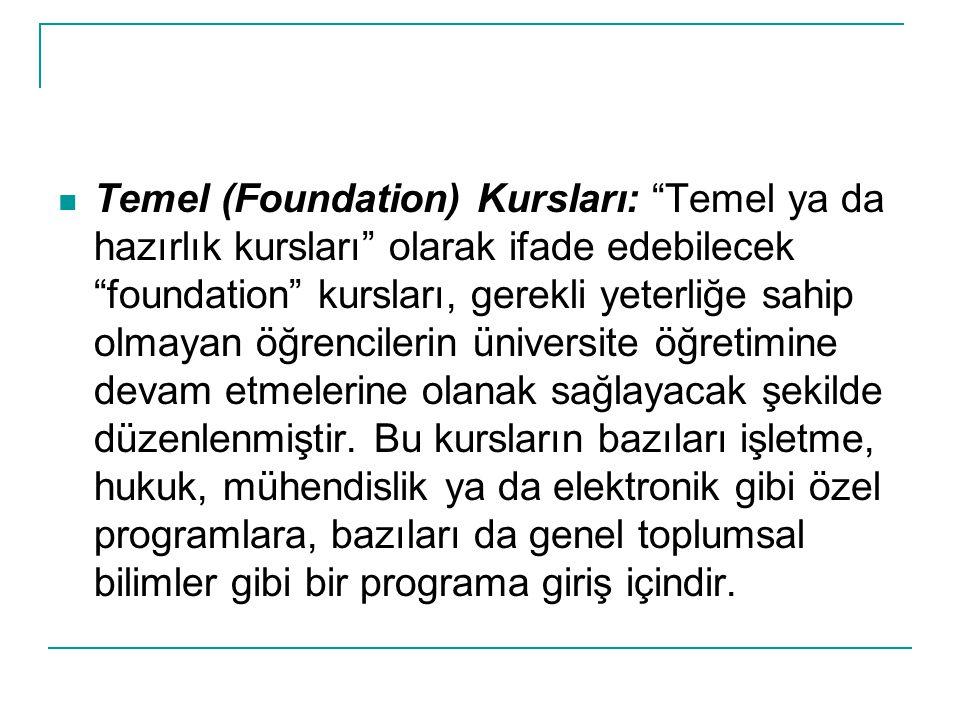 """Temel (Foundation) Kursları: """"Temel ya da hazırlık kursları"""" olarak ifade edebilecek """"foundation"""" kursları, gerekli yeterliğe sahip olmayan öğrenciler"""