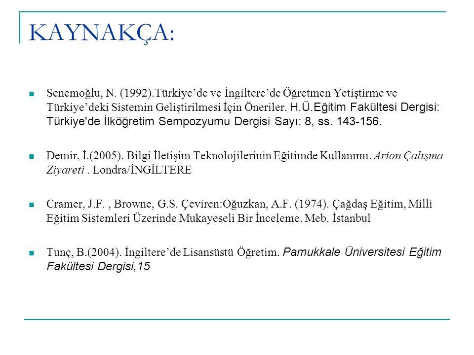 KAYNAKÇA: Senemoğlu, N. (1992).Türkiye'de ve İngiltere'de Öğretmen Yetiştirme ve Türkiye'deki Sistemin Geliştirilmesi İçin Öneriler. H.Ü.Eğitim Fakült