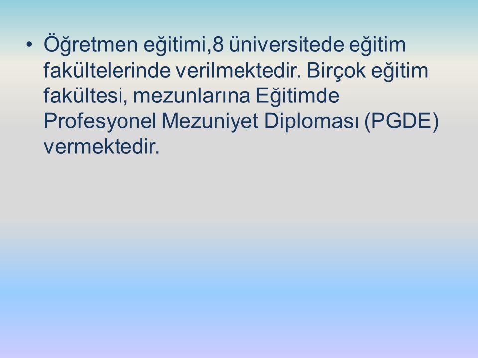 Öğretmen eğitimi,8 üniversitede eğitim fakültelerinde verilmektedir. Birçok eğitim fakültesi, mezunlarına Eğitimde Profesyonel Mezuniyet Diploması (PG