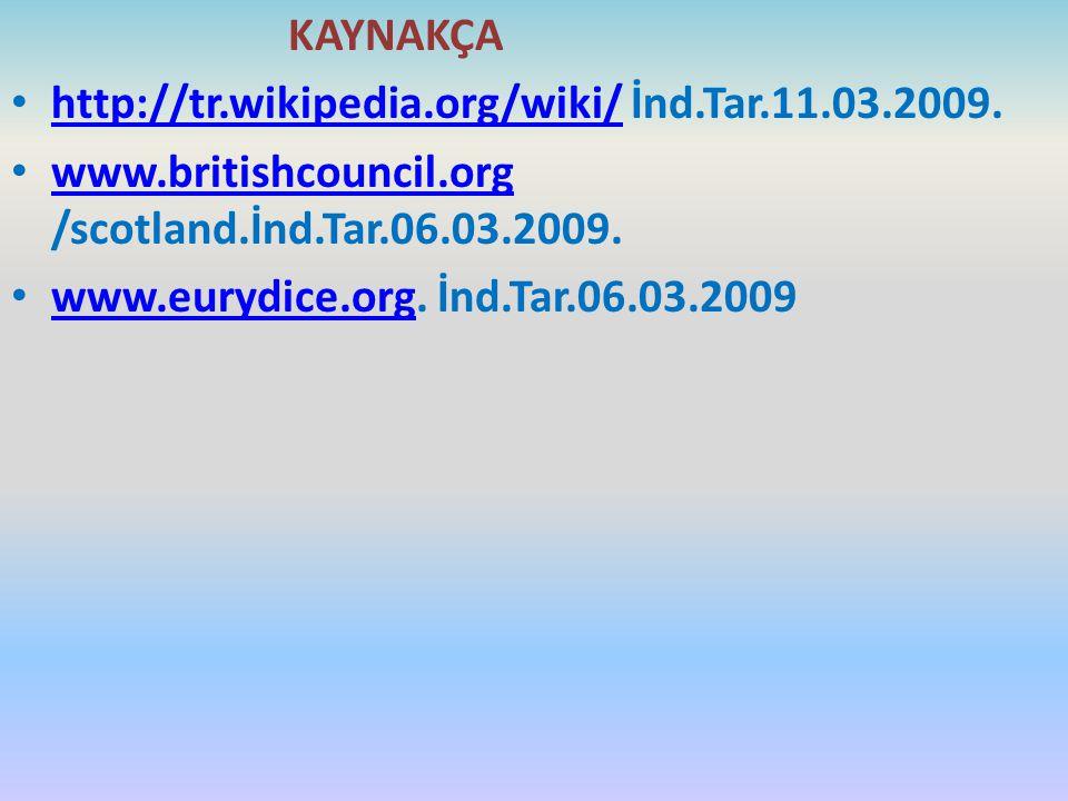 KAYNAKÇA http://tr.wikipedia.org/wiki/ İnd.Tar.11.03.2009. http://tr.wikipedia.org/wiki/ www.britishcouncil.org /scotland.İnd.Tar.06.03.2009. www.brit