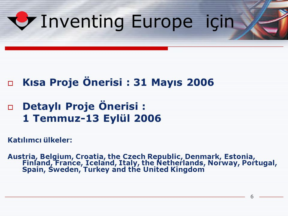 7 TECT için  Kısa Proje Önerisi : 8 Haziran 2006  Detaylı Proje Önerisi : 10 Temmuz-26 Eylül 2006 Katılımcı ülkeler: Austria, the Czech Republic, Finland, France, Germany, Hungary, Iceland, Italy, the Netherlands, Portugal, Romania, Spain, Sweden, Turkey, the United Kingdom, United States