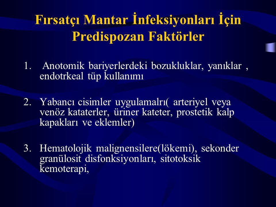 Fırsatçı Mantar İnfeksiyonları İçin Predispozan Faktörler 1. Anotomik bariyerlerdeki bozukluklar, yanıklar, endotrkeal tüp kullanımı 2.Yabancı cisimle