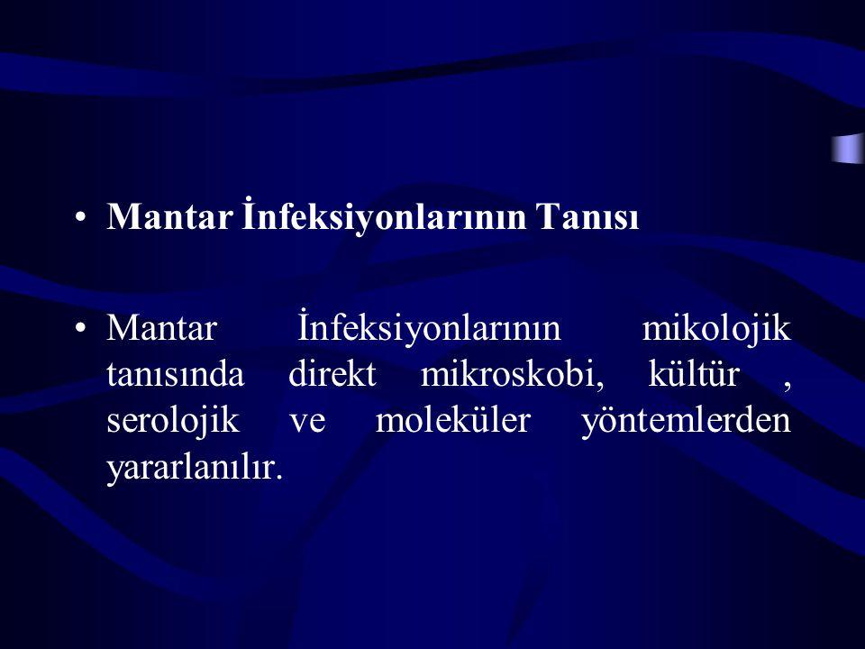 Mantar İnfeksiyonlarının Tanısı Mantar İnfeksiyonlarının mikolojik tanısında direkt mikroskobi, kültür, serolojik ve moleküler yöntemlerden yararlanılır.