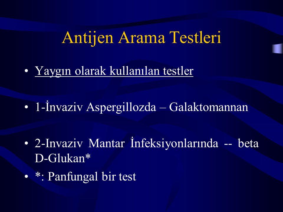 Antijen Arama Testleri Yaygın olarak kullanılan testler 1-İnvaziv Aspergillozda – Galaktomannan 2-Invaziv Mantar İnfeksiyonlarında -- beta D-Glukan* *: Panfungal bir test