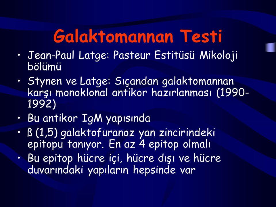 Galaktomannan Testi Jean-Paul Latge: Pasteur Estitüsü Mikoloji bölümü Stynen ve Latge: Sıçandan galaktomannan karşı monoklonal antikor hazırlanması (1990- 1992) Bu antikor IgM yapısında ß (1,5) galaktofuranoz yan zincirindeki epitopu tanıyor.