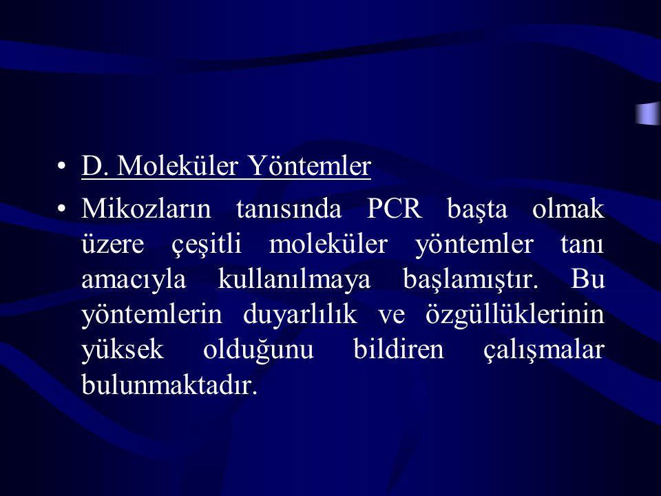 D. Moleküler Yöntemler Mikozların tanısında PCR başta olmak üzere çeşitli moleküler yöntemler tanı amacıyla kullanılmaya başlamıştır. Bu yöntemlerin d