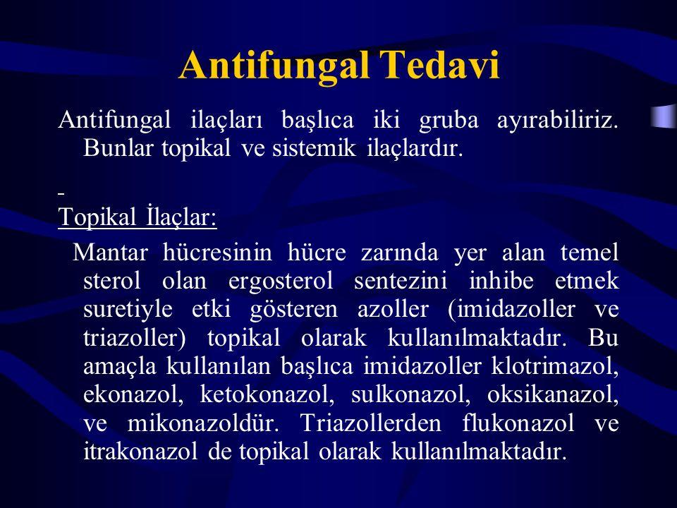 Antifungal Tedavi Antifungal ilaçları başlıca iki gruba ayırabiliriz. Bunlar topikal ve sistemik ilaçlardır. Topikal İlaçlar: Mantar hücresinin hücre