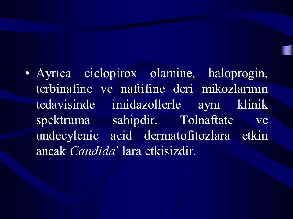 Ayrıca ciclopirox olamine, haloprogin, terbinafine ve naftifine deri mikozlarının tedavisinde imidazollerle aynı klinik spektruma sahipdir. Tolnaftate