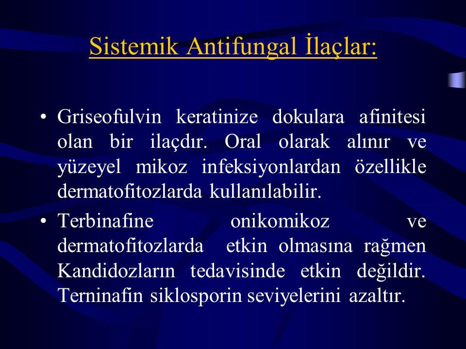 Sistemik Antifungal İlaçlar: Griseofulvin keratinize dokulara afinitesi olan bir ilaçdır. Oral olarak alınır ve yüzeyel mikoz infeksiyonlardan özellik
