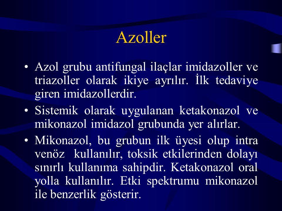 Azoller Azol grubu antifungal ilaçlar imidazoller ve triazoller olarak ikiye ayrılır. İlk tedaviye giren imidazollerdir. Sistemik olarak uygulanan ket