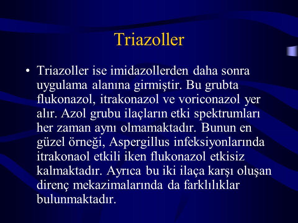 Triazoller Triazoller ise imidazollerden daha sonra uygulama alanına girmiştir. Bu grubta flukonazol, itrakonazol ve voriconazol yer alır. Azol grubu