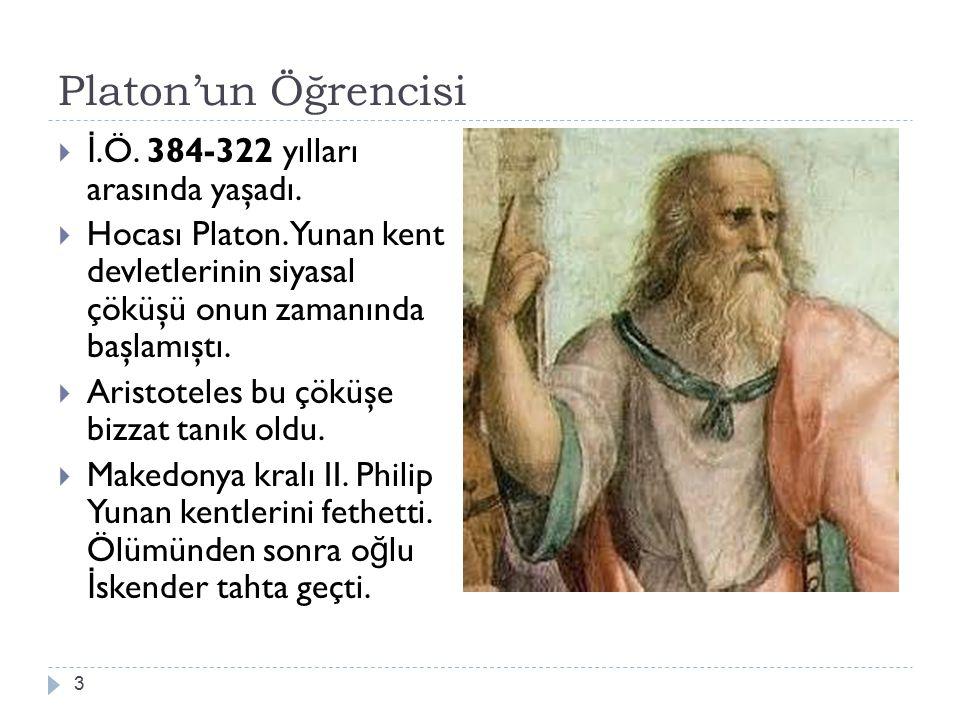 Platon'un Öğrencisi 3  İ.Ö. 384-322 yılları arasında yaşadı.  Hocası Platon. Yunan kent devletlerinin siyasal çöküşü onun zamanında başlamıştı.  Ar