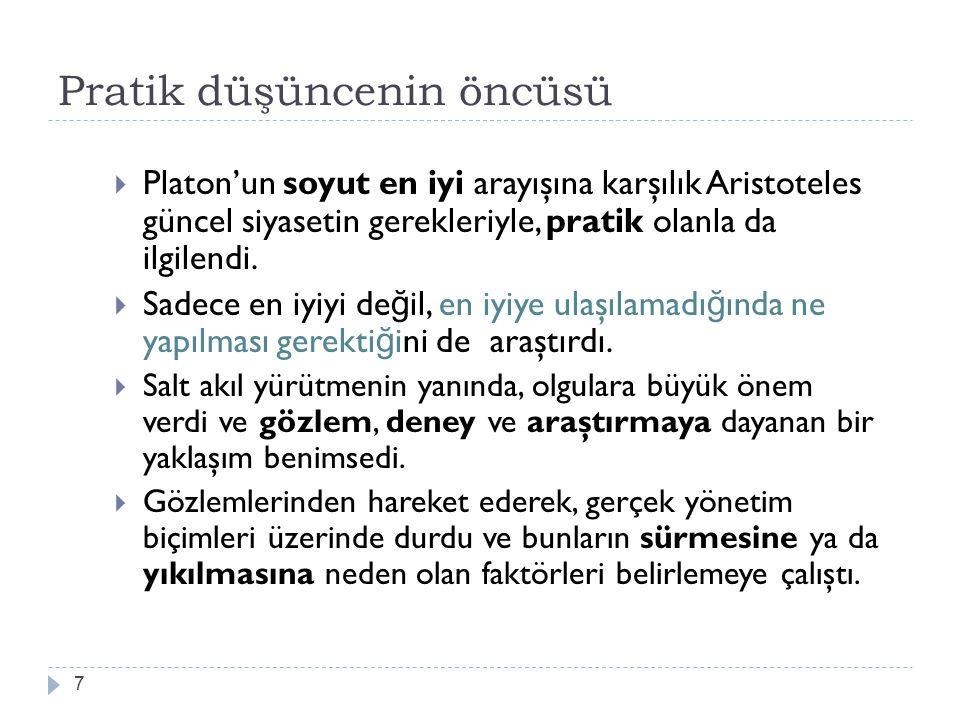 Pratik düşüncenin öncüsü 7  Platon'un soyut en iyi arayışına karşılık Aristoteles güncel siyasetin gerekleriyle, pratik olanla da ilgilendi.  Sadece