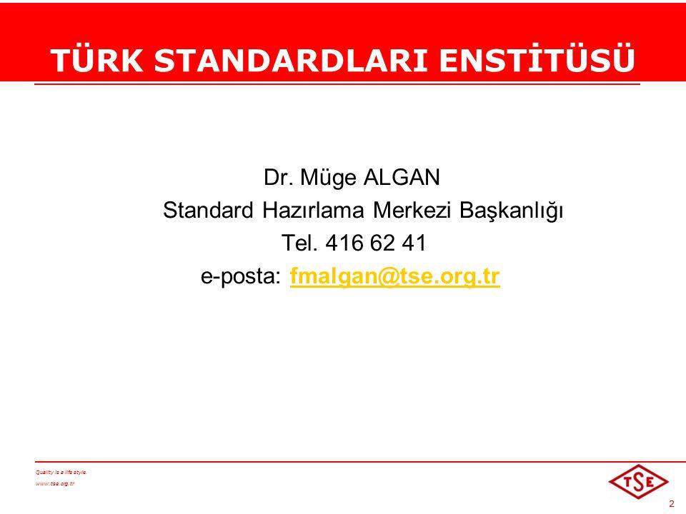 TÜRK STANDARDLARI ENSTİTÜSÜ Dr. Müge ALGAN Standard Hazırlama Merkezi Başkanlığı Tel.