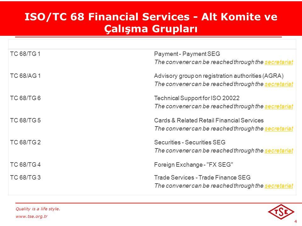 Quality is a life style. www.tse.org.tr 4 ISO/TC 68 Financial Services - Alt Komite ve Çalışma Grupları TC 68/TG 1 Payment - Payment SEG The convener
